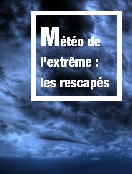 Météo de l'extrême : les rescapés