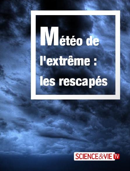 Science et Vie TV - Météo de l'extrême : les rescapés