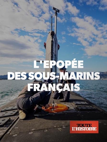 Toute l'histoire - L'épopée des sous-marins français