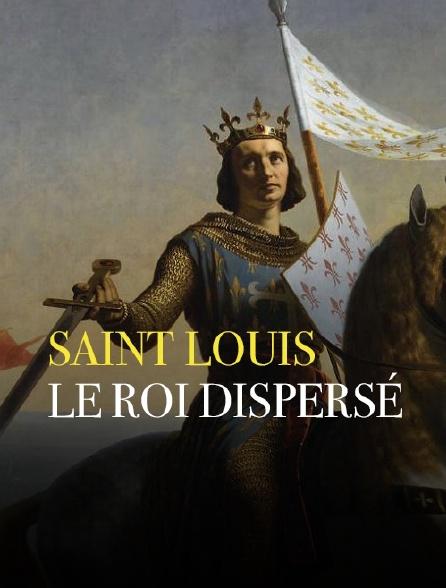 Saint Louis, le roi dispersé