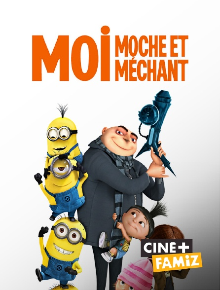 Ciné+ Famiz - Moi, moche et méchant