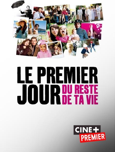 Ciné+ Premier - Le premier jour du reste de ta vie