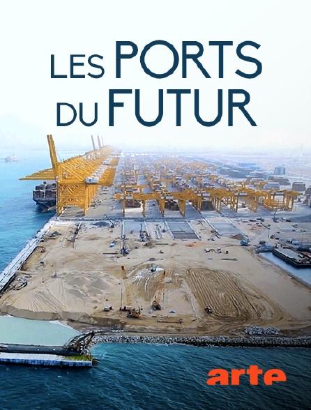 Arte - Les ports du futur