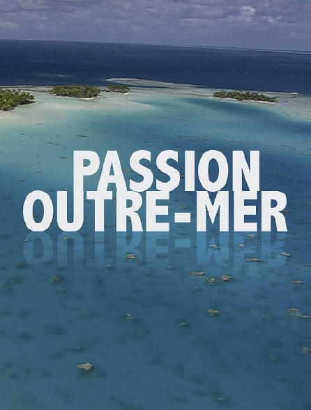 Passion outre-mer