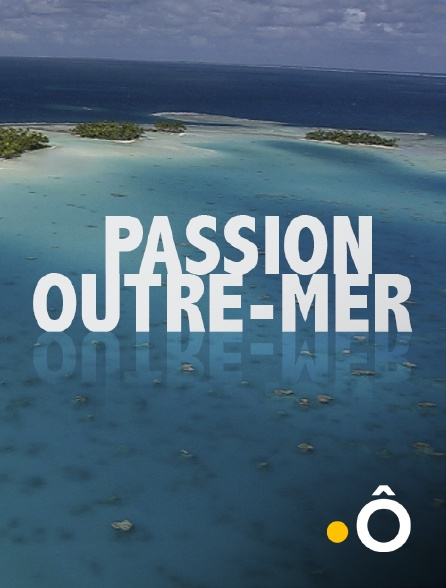 France Ô - Passion outre-mer