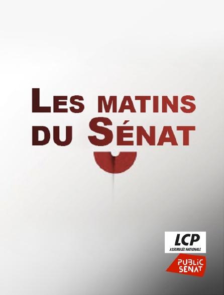 LCP Public Sénat - Les matins du Sénat