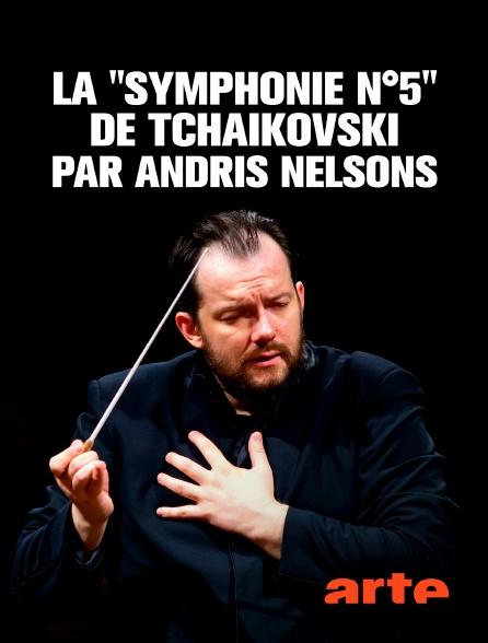 "Arte - La ""Symphonie n°5"" de Tchaïkovski par Andris Nelsons"