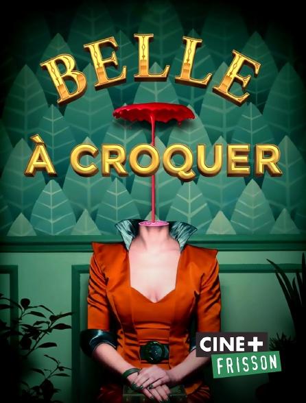 Ciné+ Frisson - Belle à croquer