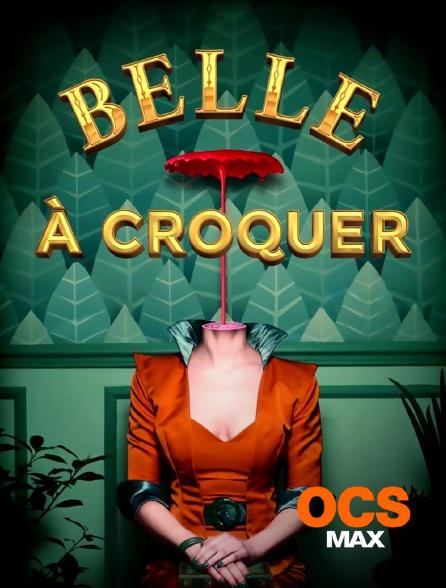 OCS Max - Belle à croquer