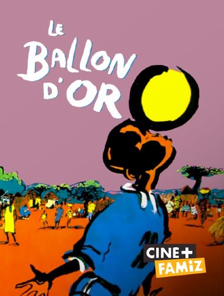 Ciné+ Famiz - Le ballon d'or