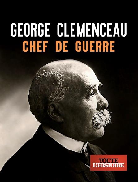 Toute l'histoire - George Clemenceau, chef de guerre