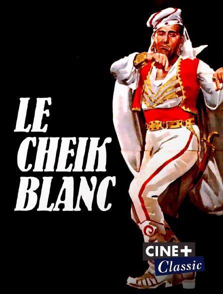 Ciné+ Classic - Le Cheik blanc