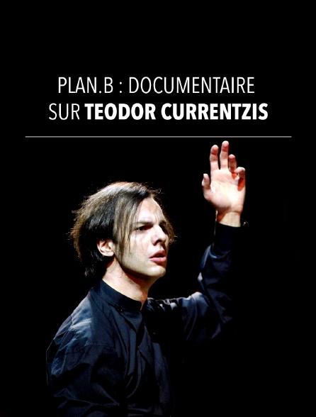 Plan.B : Documentaire sur Teodor Currentzis