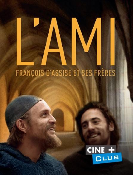 Ciné+ Club - L'ami : François d'Assise et ses frères