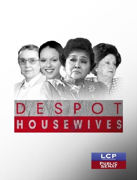 LCP Public Sénat - Despot Housewives