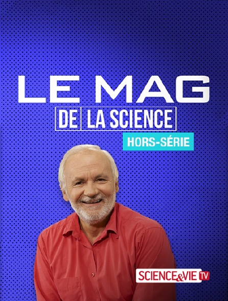 Science et Vie TV - Le mag de la science, hors-série