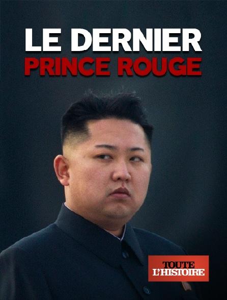 Toute l'histoire - Le dernier prince rouge