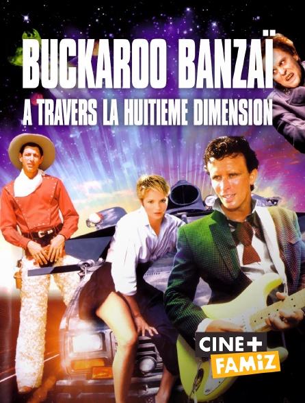 Ciné+ Famiz - Buckaroo Banzaï à travers la huitième dimension