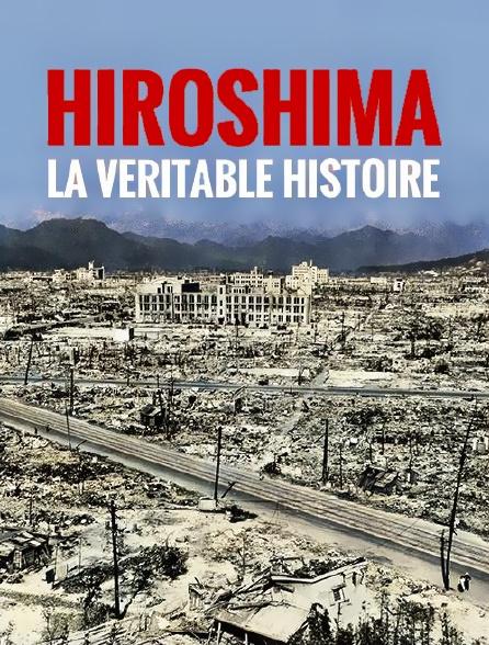 Hiroshima, la véritable histoire