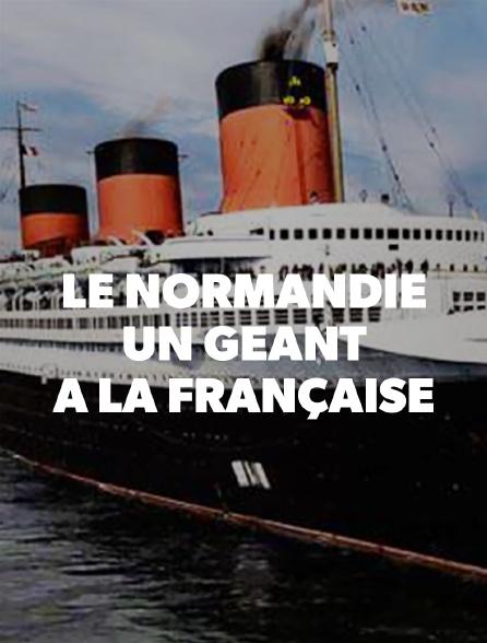 Le Normandie, un géant à la française