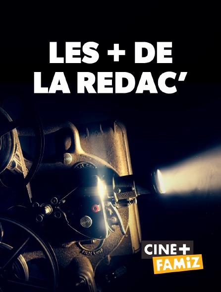Ciné+ Famiz - Les + de la rédac'