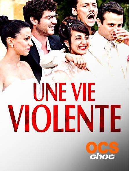 OCS Choc - Une vie violente