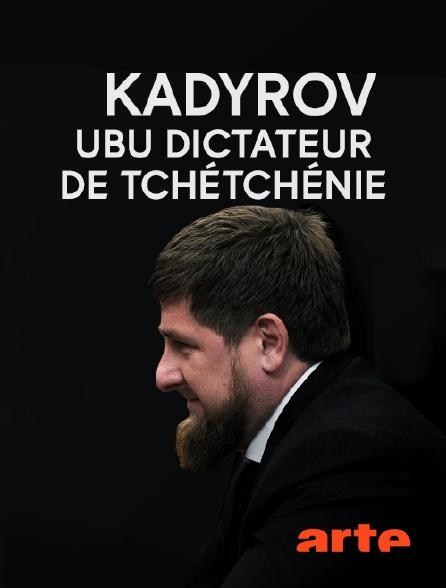 Arte - Kadyrov, Ubu dictateur de Tchétchénie