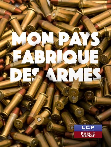 LCP Public Sénat - Mon pays fabrique des armes