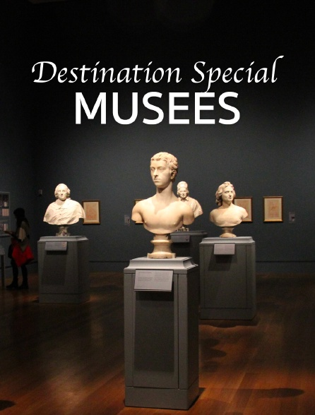 Destination Special : Musees