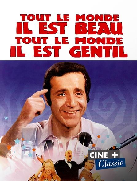 Ciné+ Classic - Tout le monde il est beau, tout le monde il est gentil