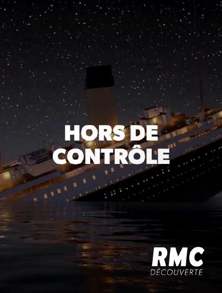 RMC Découverte - Hors de contrôle