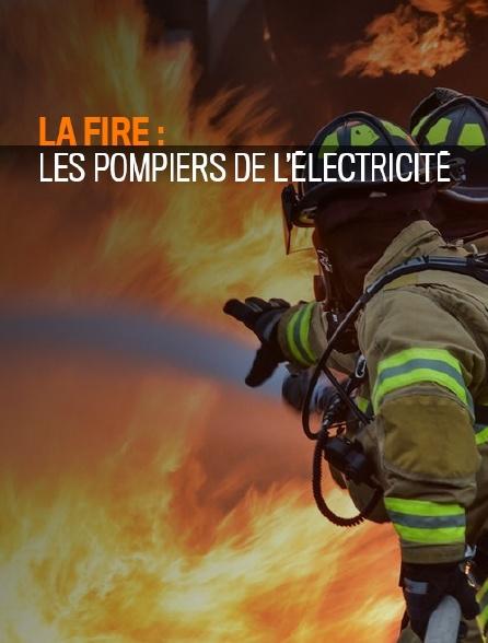 La fire : les pompiers de l'électricité