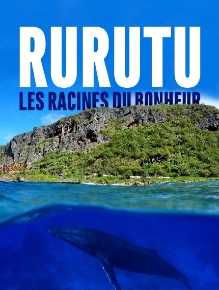 Rurutu, les racines du bonheur