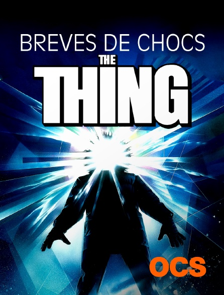 OCS - Brèves de Choc : The Thing