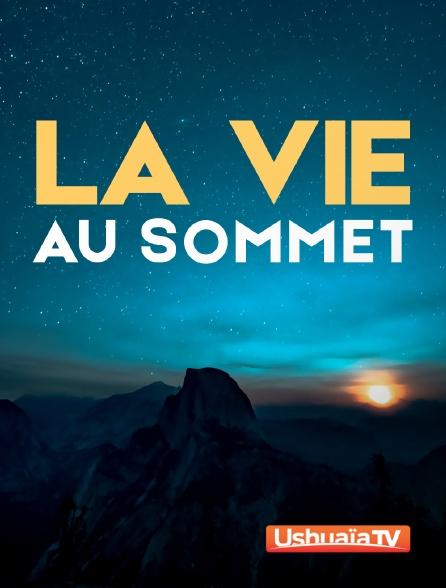 Ushuaïa TV - La vie au sommet