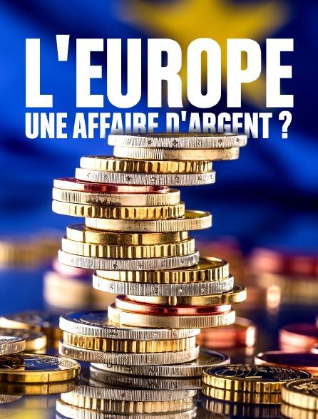 L'Europe, une affaire d'argent ?