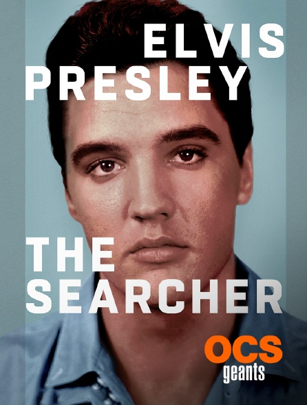 OCS Géants - Elvis Presley : The Searcher