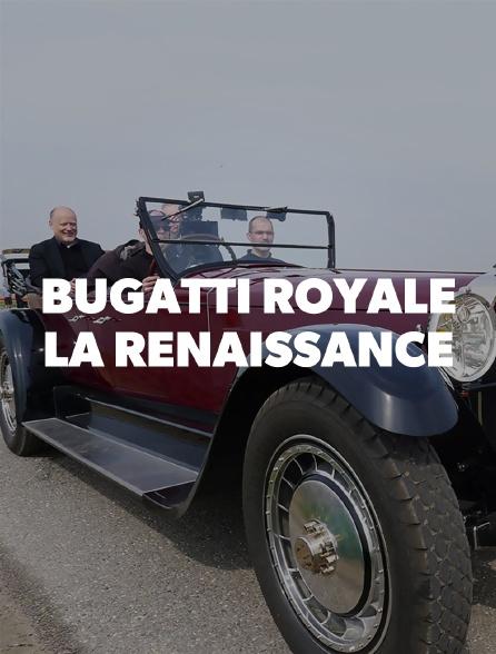 Bugatti Royale, la renaissance