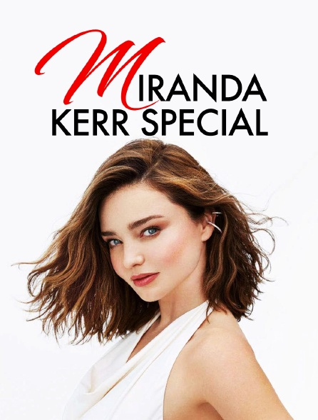 Miranda Kerr Special