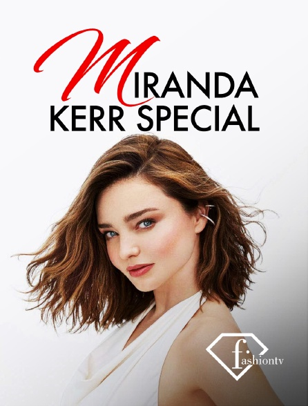Fashion TV - Miranda Kerr Special
