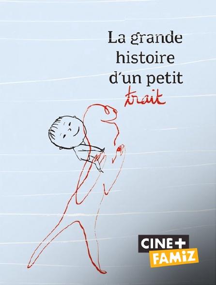 Ciné+ Famiz - La grande histoire d'un petit trait