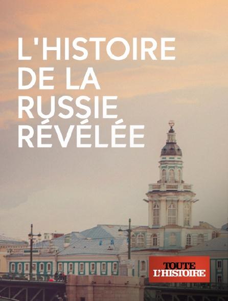 Toute l'histoire - L'histoire de la Russie révélée