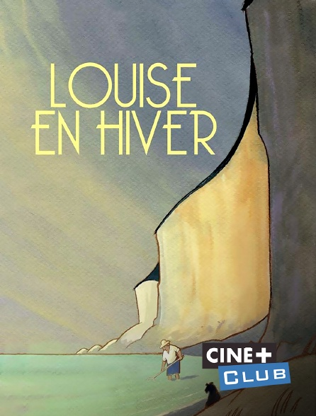 Ciné+ Club - Louise en hiver