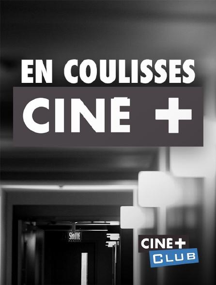 Ciné+ Club - En coulisses Ciné+