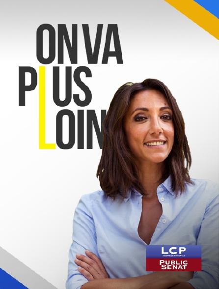 LCP Public Sénat - On va plus loin
