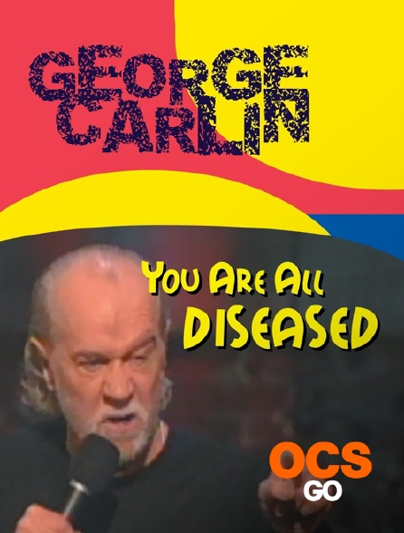 OCS Go - George Carlin : You Are All Diseased
