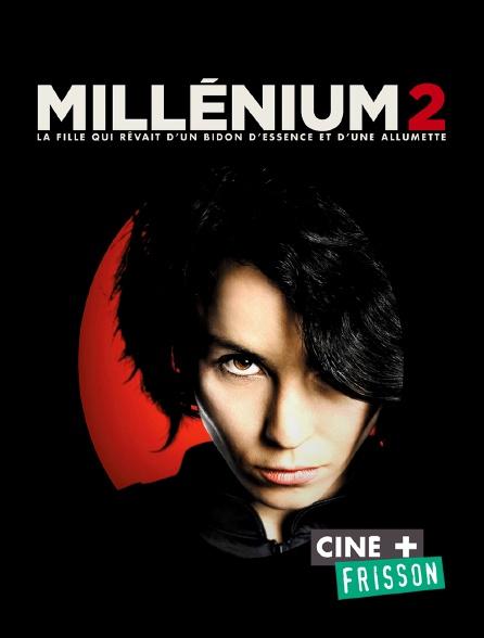 Ciné+ Frisson - Millénium 2 : la fille qui rêvait d'un bidon d'essence et d'une allumette