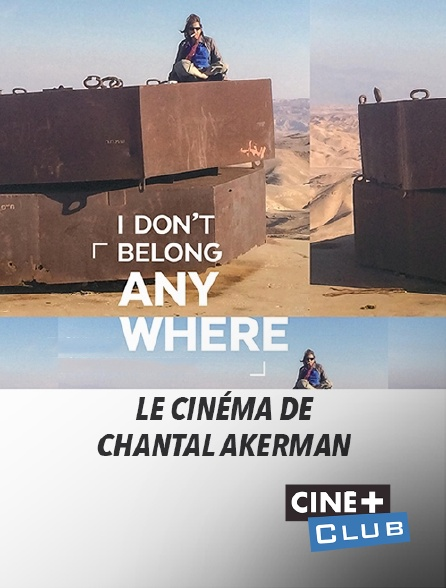 Ciné+ Club - I Don't Belong Anywhere, le cinéma de Chantal Akerman