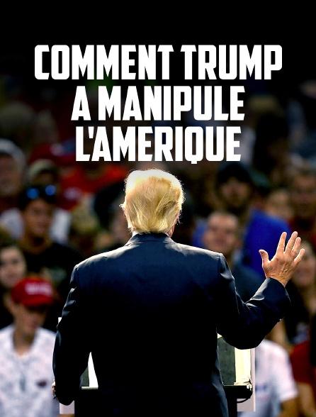 Comment Trump a manipulé l'Amérique