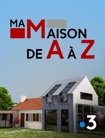 France 3 - Ma maison de A à Z